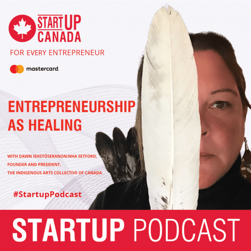 startup canada podcast, indigenous arts collective of canada, pass the feather, dawn setford